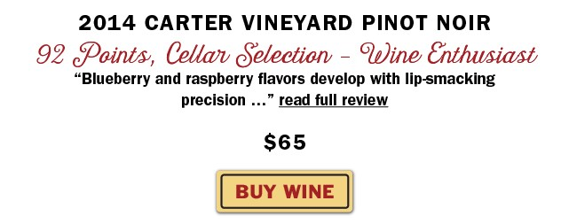 BUY NOW: 2014 Carter Vineyard Pinot Noir | 92 pts, Cellar Selection, Wine Enthusiast